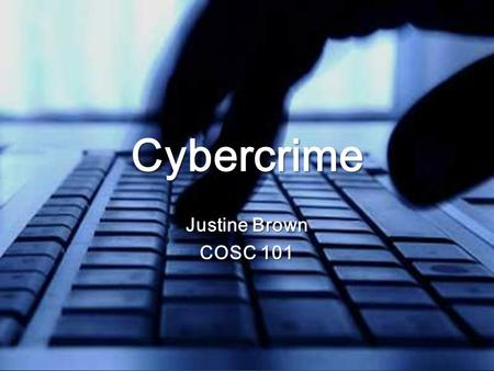 Cybercrime Justine Brown COSC 101. What is Cybercrime? A criminal activity using computers and the internet. A criminal activity using computers and the.