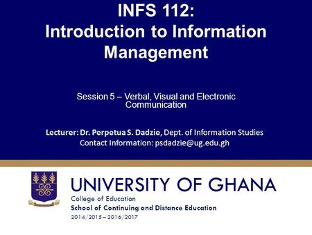 College of Education School of Continuing and Distance Education 2014/2015 – 2016/2017 INFS 112: Introduction to Information Management Session 5 – Verbal,