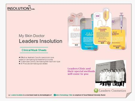 ※ Leaders Insolution is a new brand made by dermatologists of Leaders Dermatology Clinic is comprised of Seoul National University Alumni My Skin Doctor.
