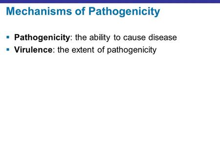 Mechanisms of Pathogenicity  Pathogenicity: the ability to cause disease  Virulence: the extent of pathogenicity.