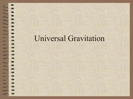 Universal Gravitation. Kepler's Three Laws of Planetary Motion Tycho Brahe (1546-1601) – Danish astronomer who dedicated much of his life to accurately.