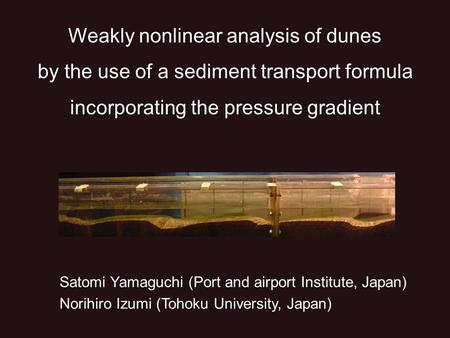 Weakly nonlinear analysis of dunes by the use of a sediment transport formula incorporating the pressure gradient Satomi Yamaguchi (Port and airport Institute,