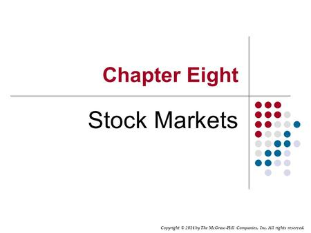 Copyright © 2014 by The McGraw-Hill Companies, Inc. All rights reserved. Chapter Eight <strong>Stock</strong> Markets.