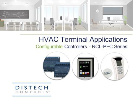 HVAC Terminal Applications Configurable Controllers - RCL-PFC Series.