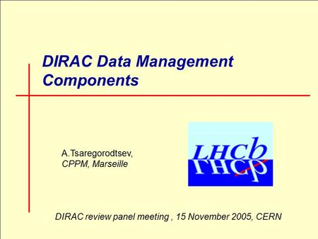 1 DIRAC Data Management Components A.Tsaregorodtsev, CPPM, Marseille DIRAC review panel meeting, 15 November 2005, CERN.
