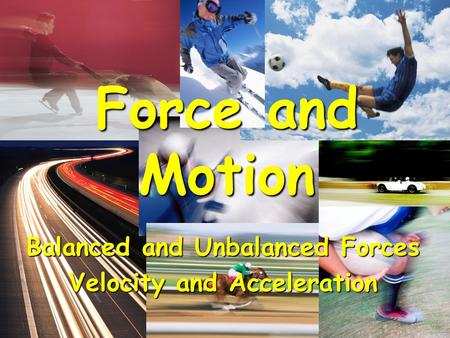Balanced and Unbalanced Forces Velocity and Acceleration
