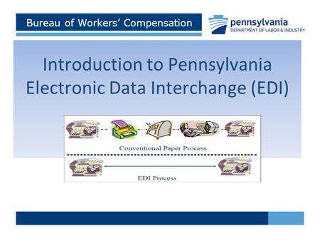 Bureau of Workers' Compensation Introduction to Pennsylvania Electronic Data Interchange (EDI)