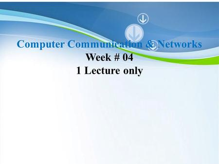 Powerpoint Templates Computer Communication & Networks Week # 04 1 Lecture only.