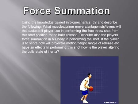 Using the knowledge gained in biomechanics, try and describe the following. What muscles/prime movers/antagonists/levers will the basketball player use.