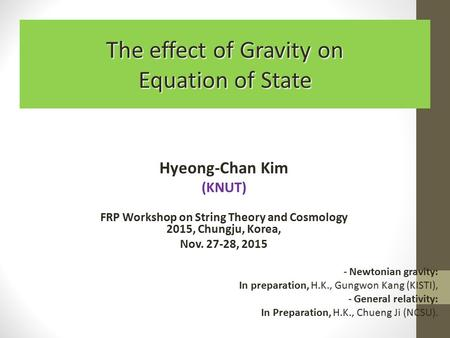 The effect of Gravity on Equation of State Hyeong-Chan Kim (KNUT) FRP Workshop on String Theory and Cosmology 2015, Chungju, Korea, Nov. 27-28, 2015 -