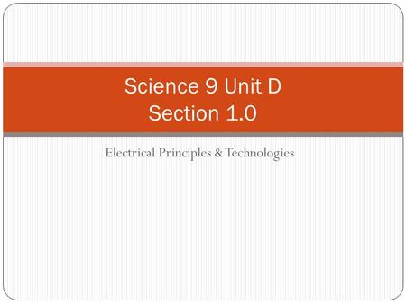 Electrical Principles & Technologies Science 9 Unit D Section 1.0.