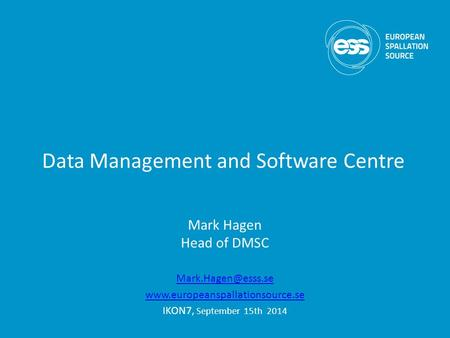 Data Management and Software Centre Mark Hagen Head of DMSC  IKON7, September 15th 2014.
