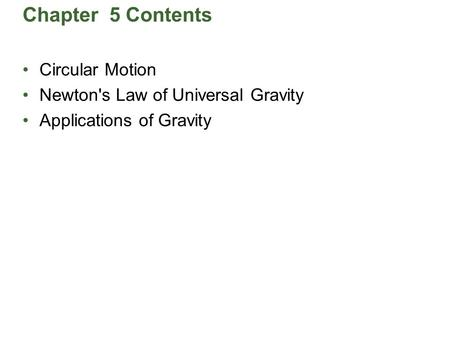 Chapter 5 Contents Circular Motion Newton's Law of Universal Gravity Applications of Gravity.