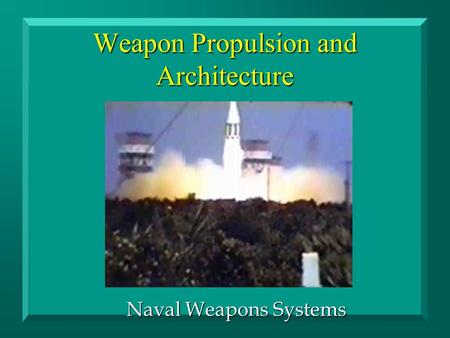 Weapon Propulsion and Architecture Naval Weapons Systems.