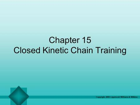Copyright 2005 Lippincott Williams & Wilkins Chapter 15 Closed Kinetic Chain Training.