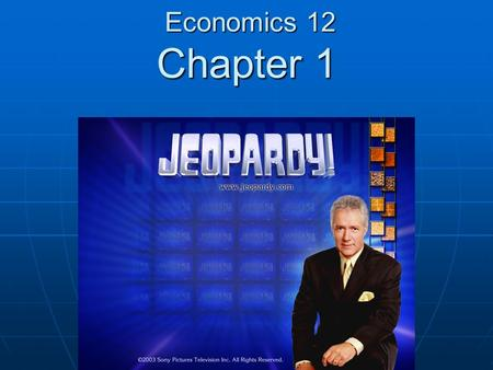 Economics 12 Chapter 1 Economics 12 Chapter 1. The examination of the behavior of entire economies: A) Economics B) Microeconomics C) Macroeconomics D)