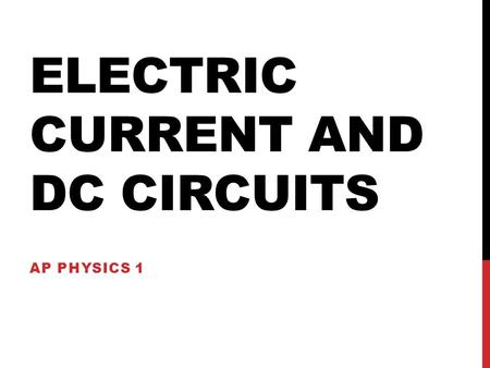 ELECTRIC CURRENT AND DC CIRCUITS AP PHYSICS 1. ELECTRIC CURRENT.