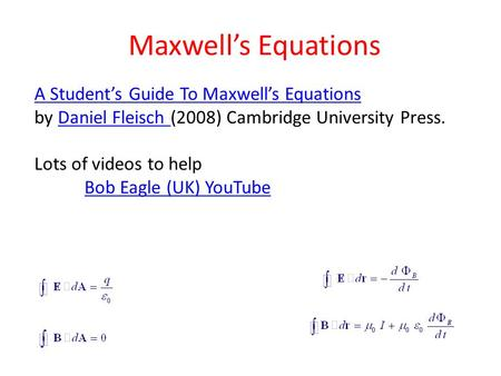 Maxwell's Equations A Student's Guide To Maxwell's Equations A Student's Guide To Maxwell's Equations by Daniel Fleisch (2008) Cambridge University Press.Daniel.