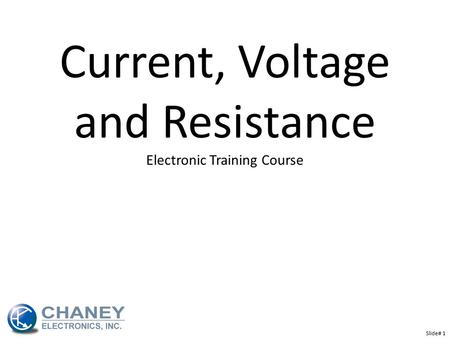 Current, Voltage and Resistance Electronic Training Course Slide# 1.