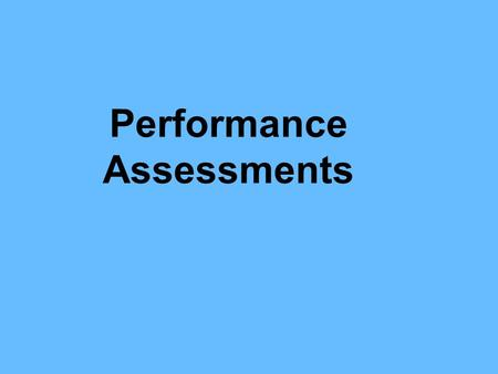 "Performance Assessments. What are performance assessments? ""Performance assessment is a general term used to describe assessments that require students."