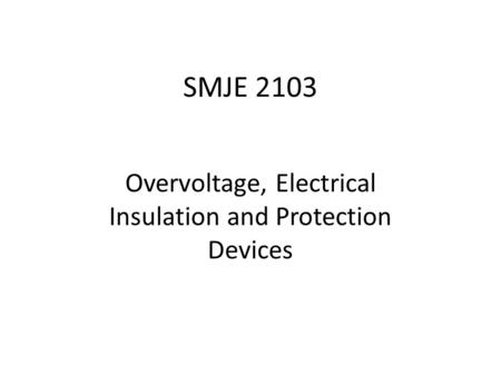 SMJE 2103 Overvoltage, Electrical Insulation and Protection Devices.