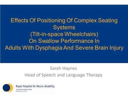 Effects Of Positioning Of Complex Seating Systems (Tilt-in-space Wheelchairs) On Swallow Performance In Adults With Dysphagia And Severe Brain Injury Sarah.