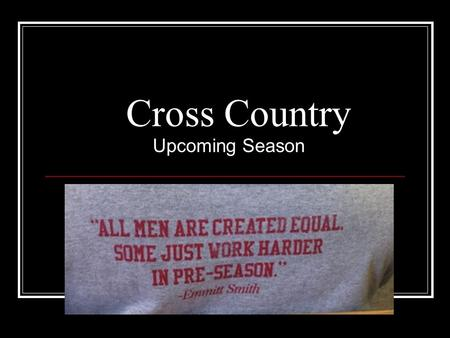 Cross Country Upcoming Season. New Coaches Coach Gilmore Coach Fosse.