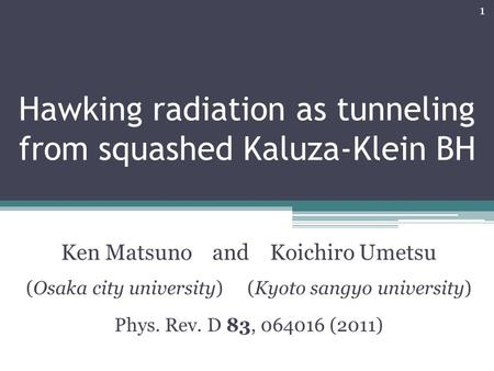 Hawking radiation as tunneling from squashed Kaluza-Klein BH Ken Matsuno and Koichiro Umetsu (Osaka city university) (Kyoto sangyo university) Phys. Rev.