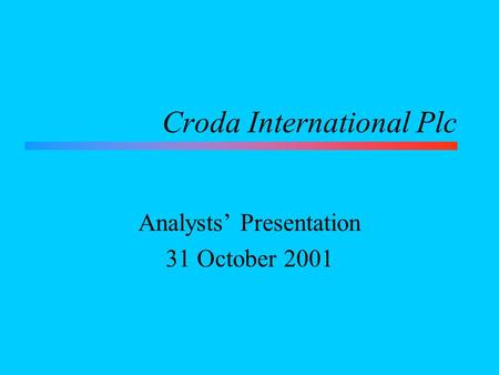 Croda International Plc Analysts' Presentation 31 October 2001.