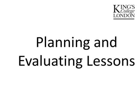 Planning and Evaluating Lessons. Planning and Evaluating Lessons: Learning Objectives for this session and the assignment to be set in this session To.