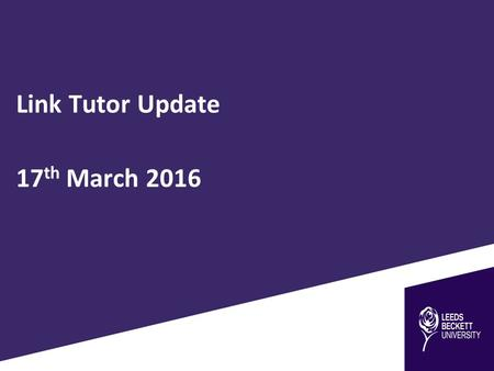 Link Tutor Update 17 th March 2016. Inspection of Leeds Beckett ITE We anticipate being inspected this year as an ITE provider The Ofsted window opens.