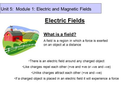 Electric Fields Unit 5: Module 1: Electric and Magnetic Fields