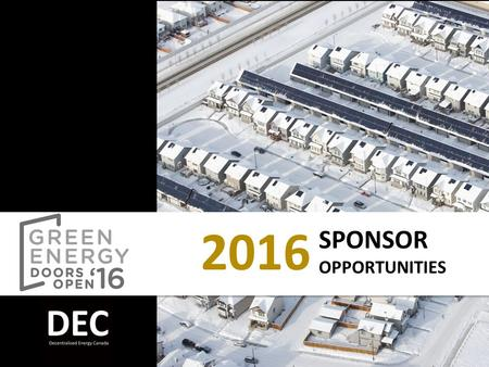 2016 SPONSOR OPPORTUNITIES. o About DEC o About Green Energy Doors Open o Building on Success o Sponsor Opportunities o Thank You and Contact Information.