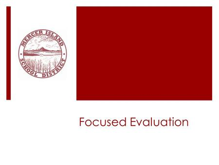 Focused Evaluation. Who?  Teachers who completed the Comprehensive cycle  Proficient or distinguished.