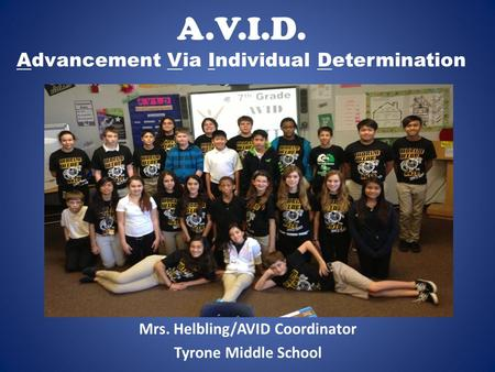 A.V.I.D. Advancement Via Individual Determination Mrs. Helbling/AVID Coordinator Tyrone Middle School.