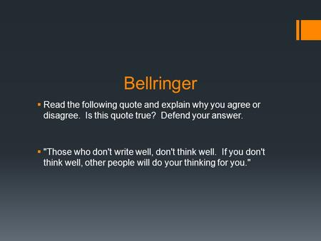 Bellringer  Read the following quote and explain why you agree or disagree. Is this quote true? Defend your answer.  Those who don't write well, don't.