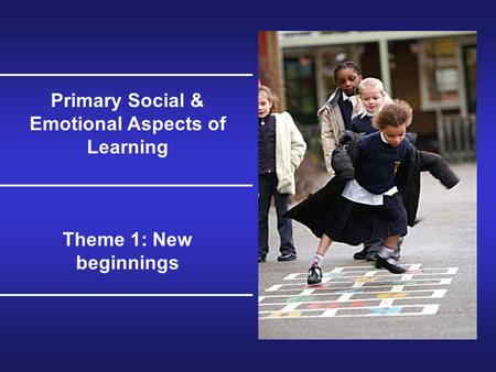 Primary Social & Emotional Aspects of Learning Theme 1: New beginnings.