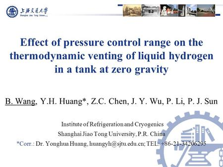 Shanghai Jiao Tong University Effect of pressure control range on the thermodynamic venting of liquid hydrogen in a tank at zero gravity Institute of Refrigeration.