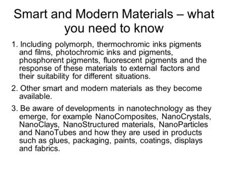Smart and Modern Materials – what you need to know 1. Including polymorph, thermochromic inks pigments and films, photochromic inks and pigments, phosphorent.