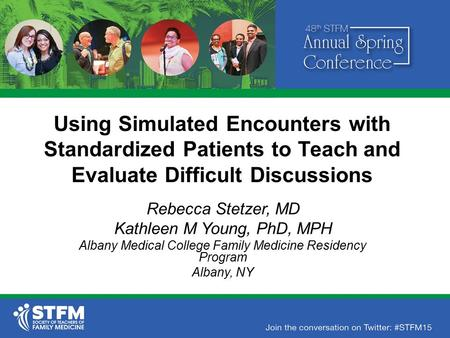 Using Simulated Encounters with Standardized Patients to Teach and Evaluate Difficult Discussions Rebecca Stetzer, MD Kathleen M Young, PhD, MPH Albany.
