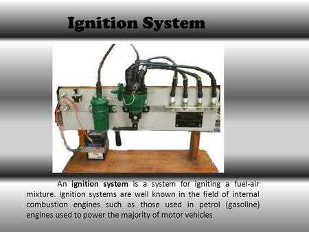 Ignition System An ignition system is a system for igniting a fuel-air mixture. Ignition systems are well known in the field of internal combustion engines.