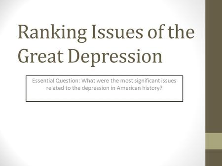 Ranking Issues of the Great Depression Essential Question: What were the most significant issues related to the depression in American history?