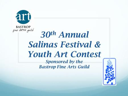 30 th Annual Salinas Festival & Youth Art Contest Sponsored by the Bastrop Fine Arts Guild.