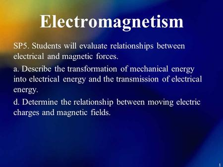 Electromagnetism SP5. Students will evaluate relationships between electrical and magnetic forces. a. Describe the transformation of mechanical energy.