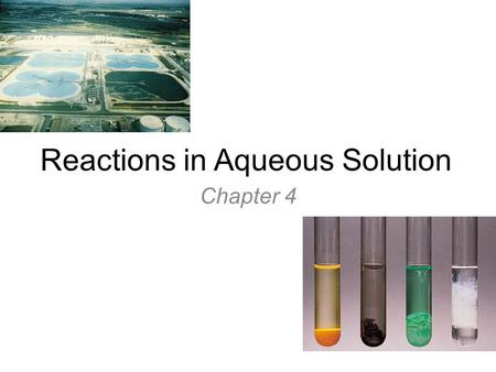 Reactions in Aqueous Solution Chapter 4. Solutions solute + solvent -Solute present in smaller amount -Solvent in larger amount -Can be gaseous, solid.