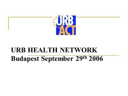 URB HEALTH NETWORK Budapest September 29 th 2006.