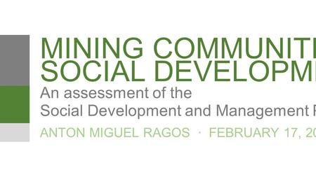MINING COMMUNITIES & An assessment of the ANTON MIGUEL RAGOS · FEBRUARY 17, 2015 SOCIAL DEVELOPMENT Social Development and Management Program.