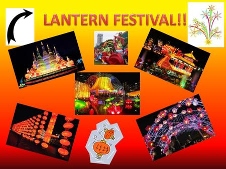  The Lantern festival is the festival that ends the Chinese New Year.  Yuan Xiao is another name  The Lantern Festival is held on the 15 th day of.