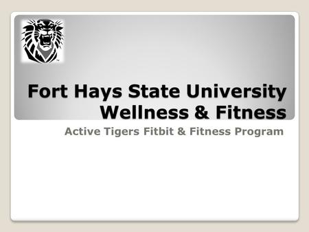 Fort Hays State University Wellness & Fitness Active Tigers Fitbit & Fitness Program.