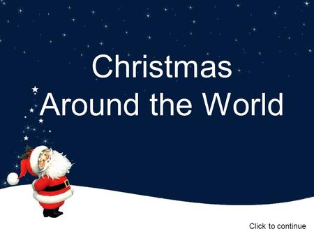 Christmas Around the World Click to continue. Belgium The children there believe it is kindly Saint Nicholas who brings them their presents. They also.